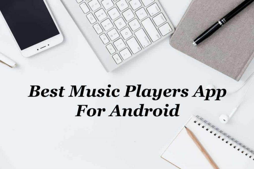 Best Music Players App for Android