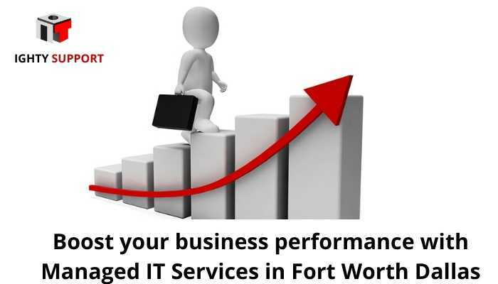 Boost your business performance with Managed IT Services in Fort Worth dallas