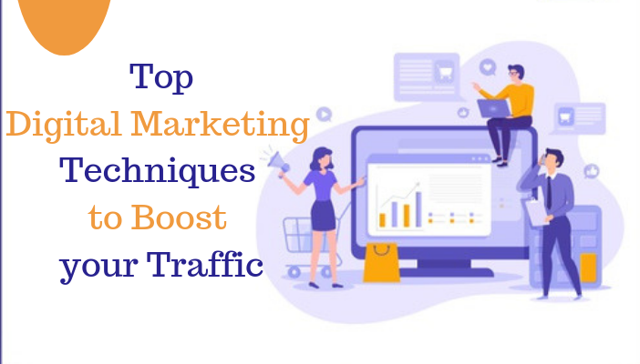 Digital Marketing Techniques to Boost your Traffic