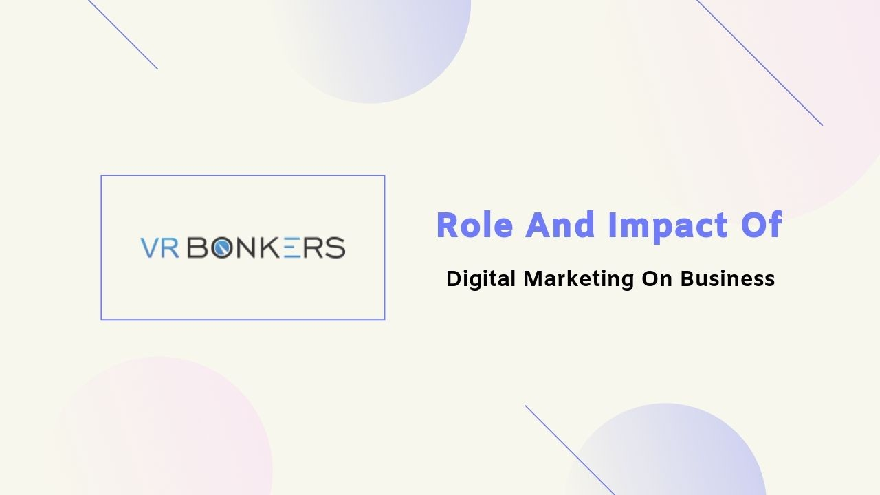 Role And Impact Of Digital Marketing On Business